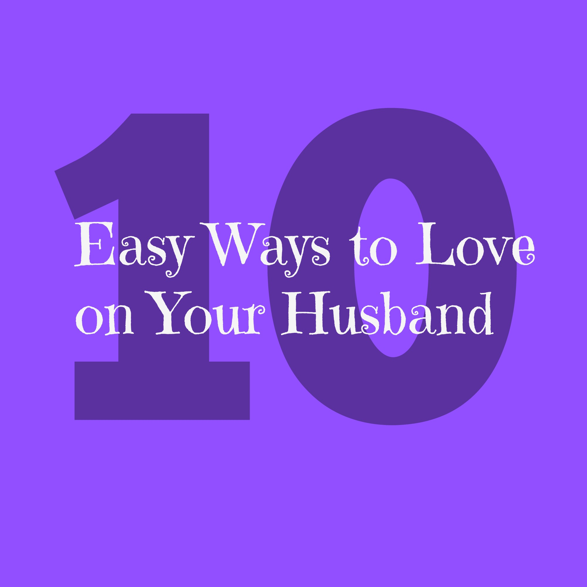 10 Easy Ways to Love on Your Husband