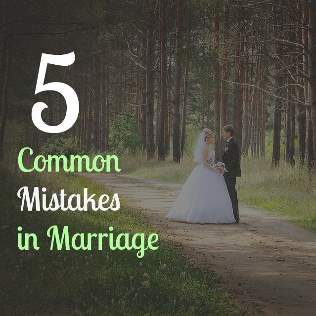 5 Common Mistakes in Marriage