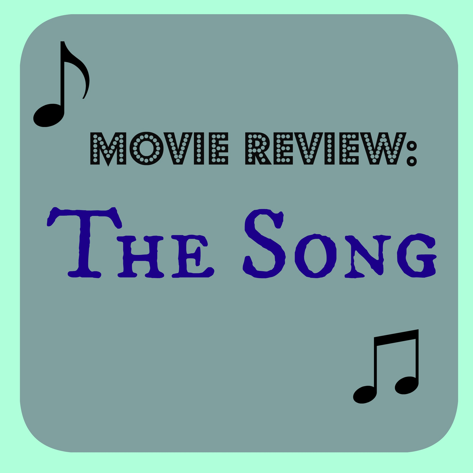 The Song: My Movie Review