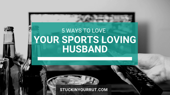 5 Ways to Love Your Sports Loving Husband