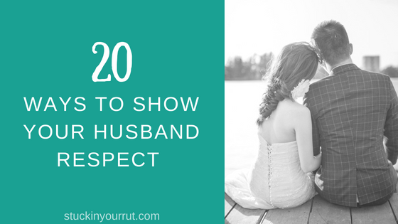 20 Ways to Respect Your Husband