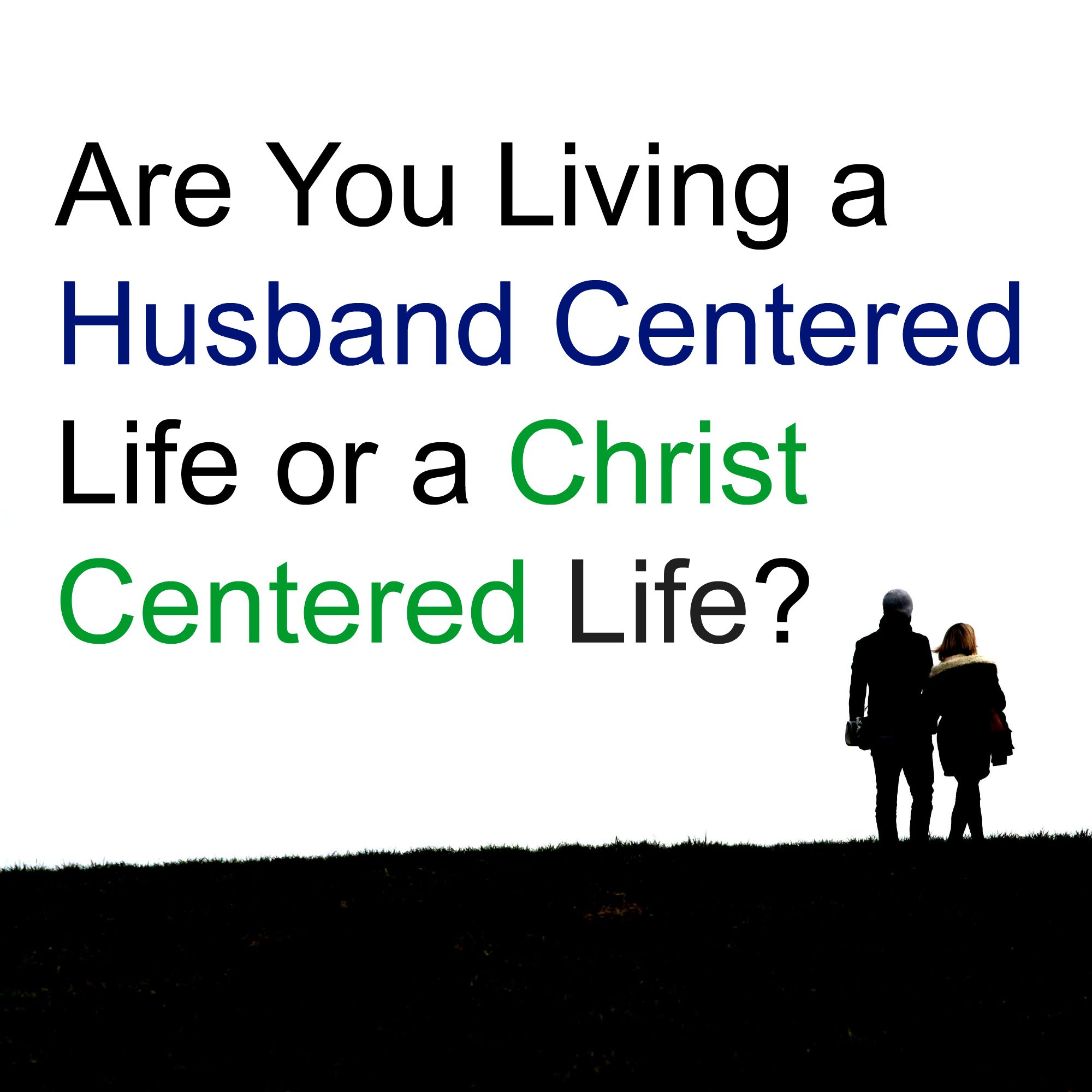 Is Your Life Husband Centered?
