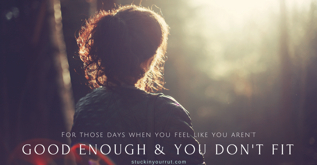 For Those Days When You Feel Like You Aren't Enough and You Just Don't Fit