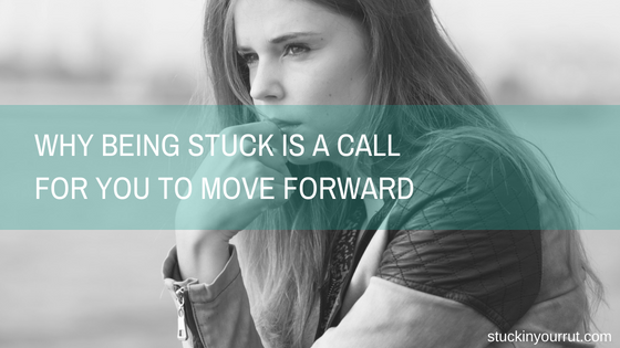 Why Being Stuck is a Call for You to Move Forward
