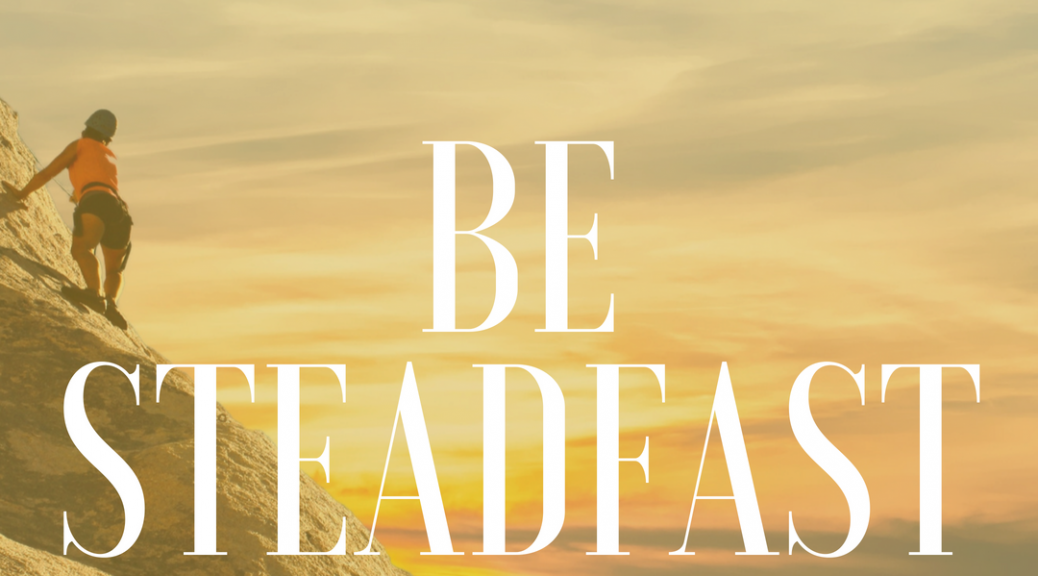 be steadfast