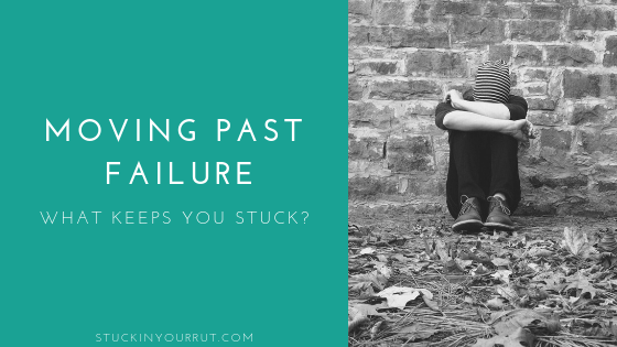 Moving Past Failure – What Keeps You Stuck