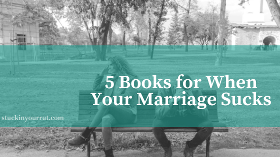 5 Books for When Your Marriage Sucks