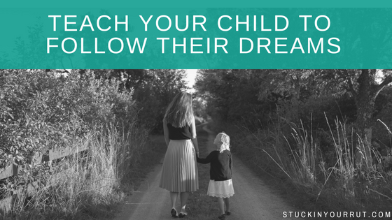 Teach Your Children the Way to Follow Their Dreams
